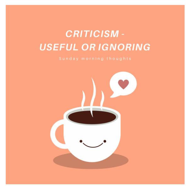 Criticism -useful or ignoring