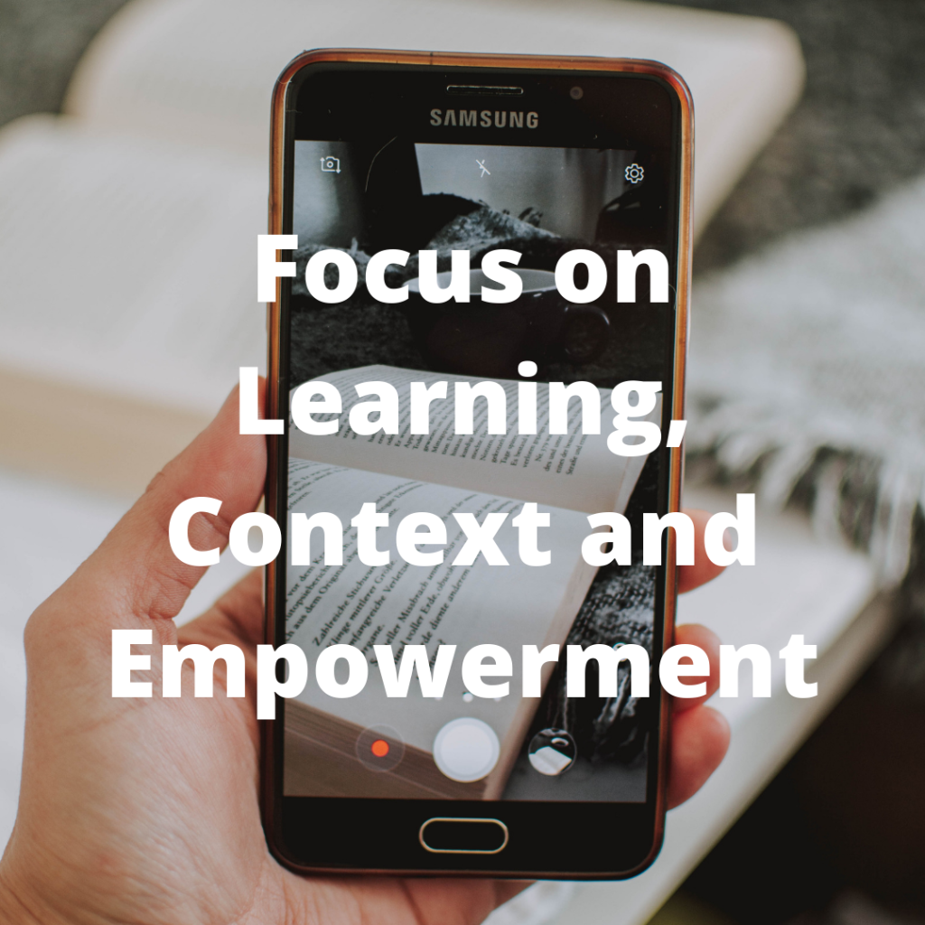 Focus on Learning, Context and Empowerment